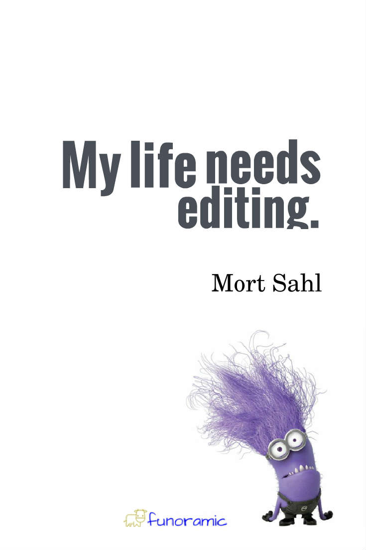 My life needs editing. Mort Sahl